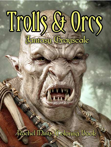 Tralls and Orcs Grayscale Coloring Book For Adults - Rachel Mintz