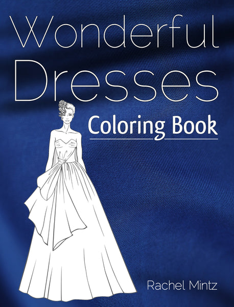 Wonderful Dresses - Beautiful Women In Ball & Evening Gowns Coloring Book