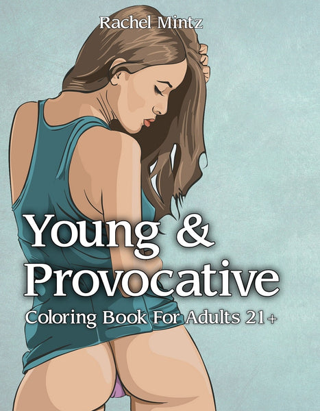 Young & Provocative - Sexy Girls, Teasing Poses, Hot Bodies For Adults 21+ (Digital Coloring Book)