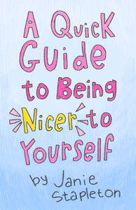 A Quick Guide to Being Nicer to Yourself