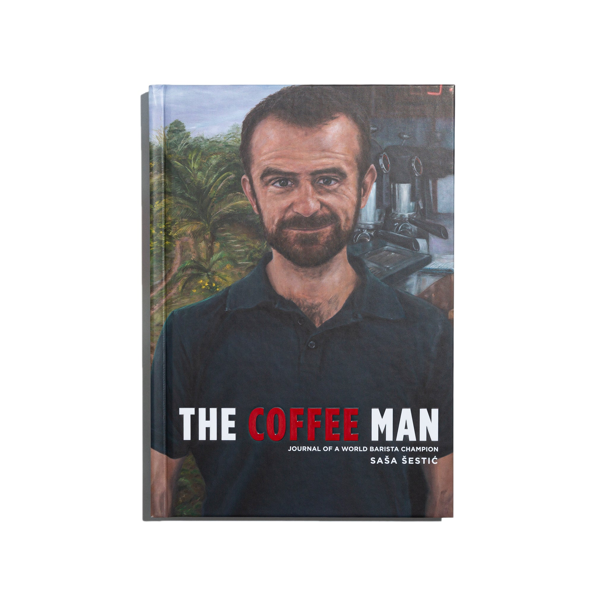 The Coffee Man: Journal of a Word Barista Champion - Sasa Sestic