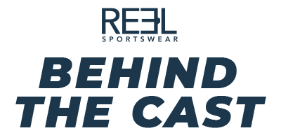 Behind the Cast with Reel Sportswear