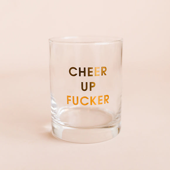 Cheer Up Fucker Glass - Pigment