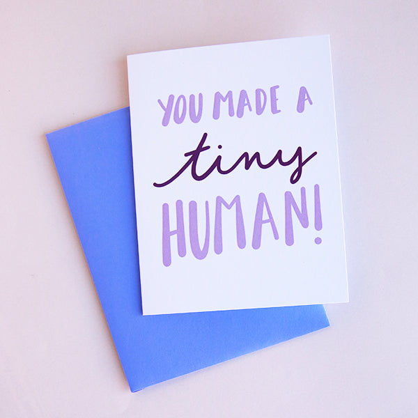 You Made A Tiny Human Card - Pigment