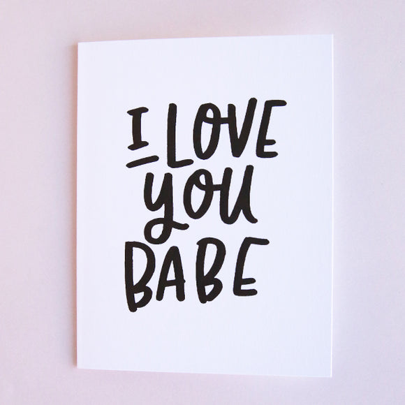I Love You Babe Card - Pigment