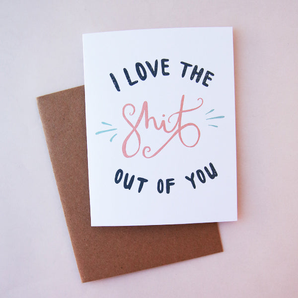 Shit Out Of You Love Card - Pigment