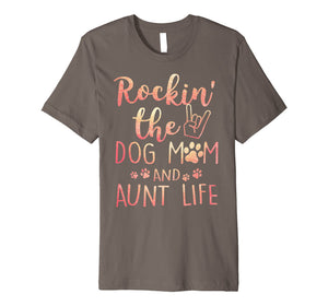 Rockin' The Dog Mom and Aunt Life mothers day gift Dog Lover Premium T-Shirt
