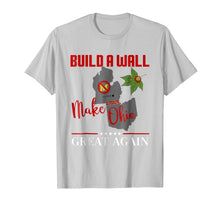 Load image into Gallery viewer, Make Ohio Great Again - Build a Wall - State Gift T-shirt