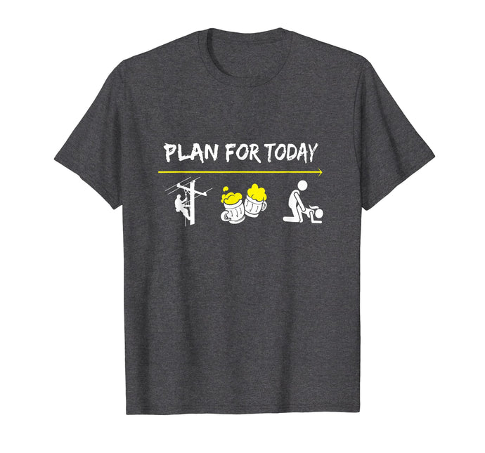 Plan For Today Lineman Beer And Girl Shirt