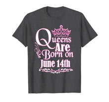 Load image into Gallery viewer, Queens Are Born On June 14th Funny Birthday T-Shirt