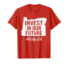 Load image into Gallery viewer, Red for ed Oregon Shirt Invest In Our Future #RedforEd
