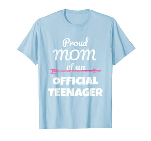 Proud Mom of an Official Teenager, 13th Birthday Party Shirt