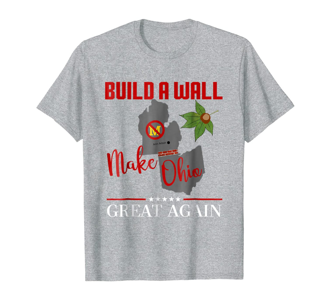 Make Ohio Great Again - Build a Wall - State Gift T-shirt