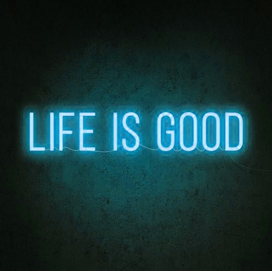 Life is good Neon Sign