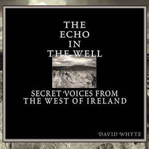 The Echo in the Well: Secret Voices from the West of Ireland