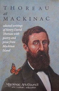 Thoreau at Mackinac: Selected Writings of Henry David Thoreau with poetry and prose from Mackinac Island