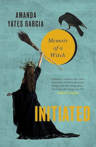 INITIATED: THE WAYWARD GIRLS' GUIDE TO BECOMING A WITCH