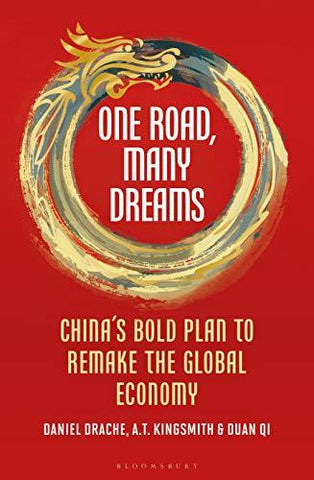 ONE ROAD, MANY DREAMS: CHINA'S BOLD PLAN TO REMAKE THE GLOBAL ECONOMY