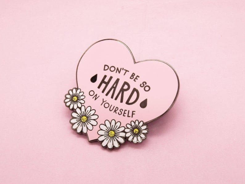 Enamel Pin Don't Be So Hard On Yourself