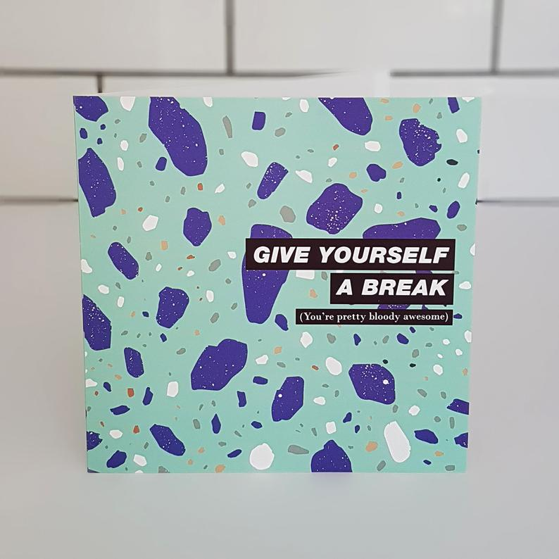 Give yourself a break (You're pretty bloody awesome) Card