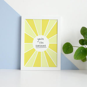 You're Like Sunshine Positive Reminder Colourful Art Print A5