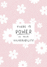 Load image into Gallery viewer, There Is Power In Your Vulnerability | A5 Print | Unframed