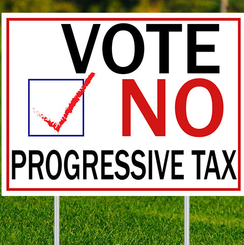 "VOTE NO- PROGRESSIVE TAX- 24""x18"" Yard Sign"
