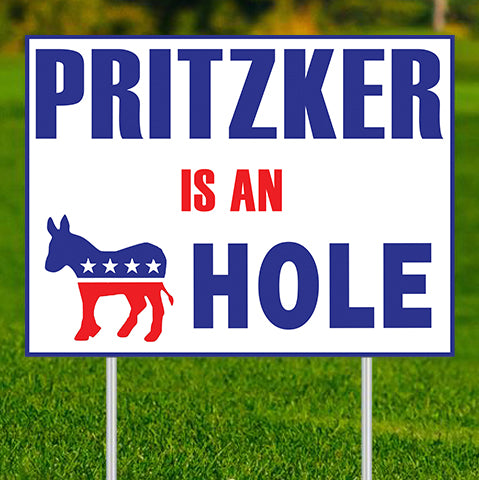 "Pritzker is an ***Hole - 24""x18"" Yard Sign"