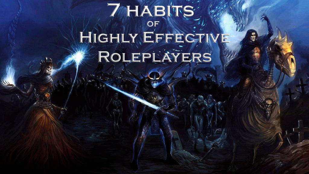 Seven habits of Highly Effective Roleplayers