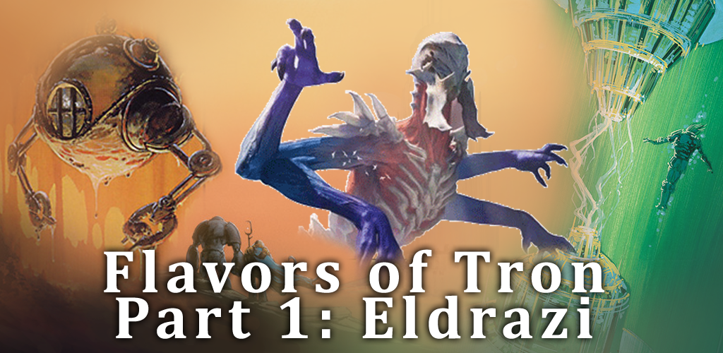Flavors of Tron Part 1. Eldrazi Tron!