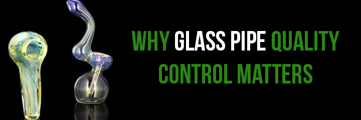 Why Glass Pipe Quality Control Matters