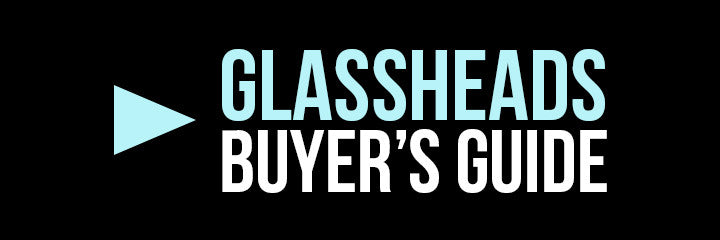 Glassheads Buyer's Guide