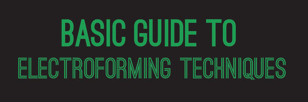 Basic Guide to Electroforming - What you Should Know