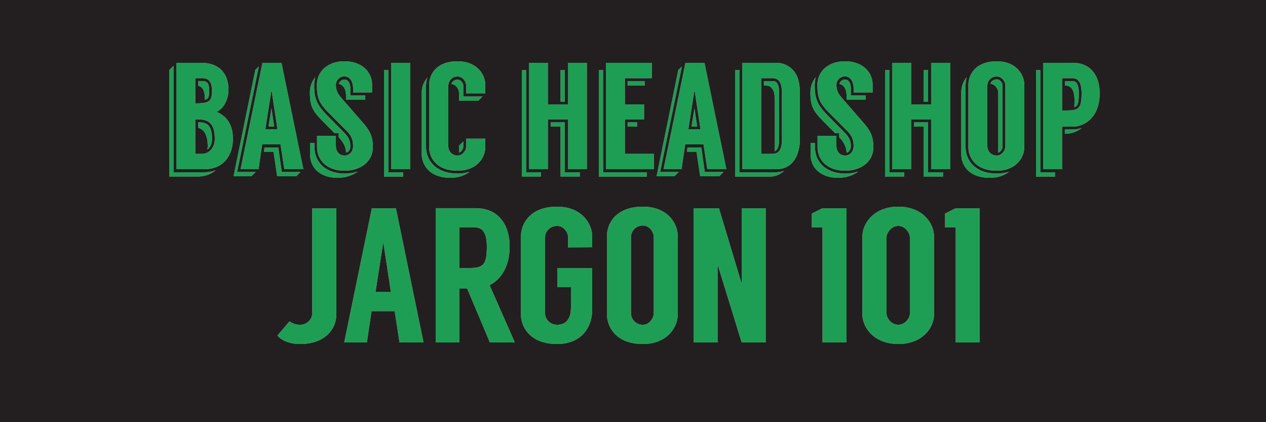 Headshop Jargon 101- A Terminology Guide