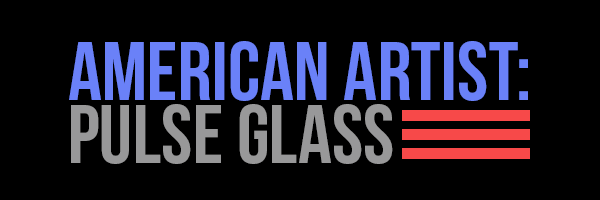 American Artist: Pulse Glass
