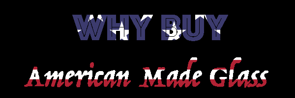 Why Buy American Made Glass?