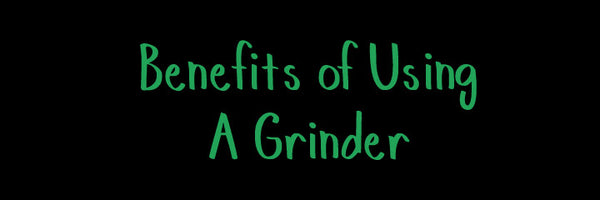 Benefits of Using a Grinder