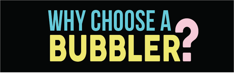 Why Choose a Bubbler?