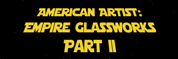 American Artist: Empire Glassworks Part II