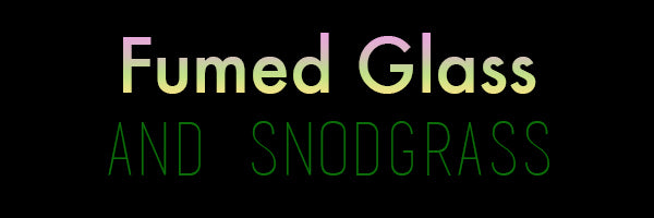 Fumed Glass and Snodgrass