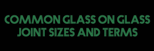 Everything you need to know about Glass Joint Sizes and Shapes