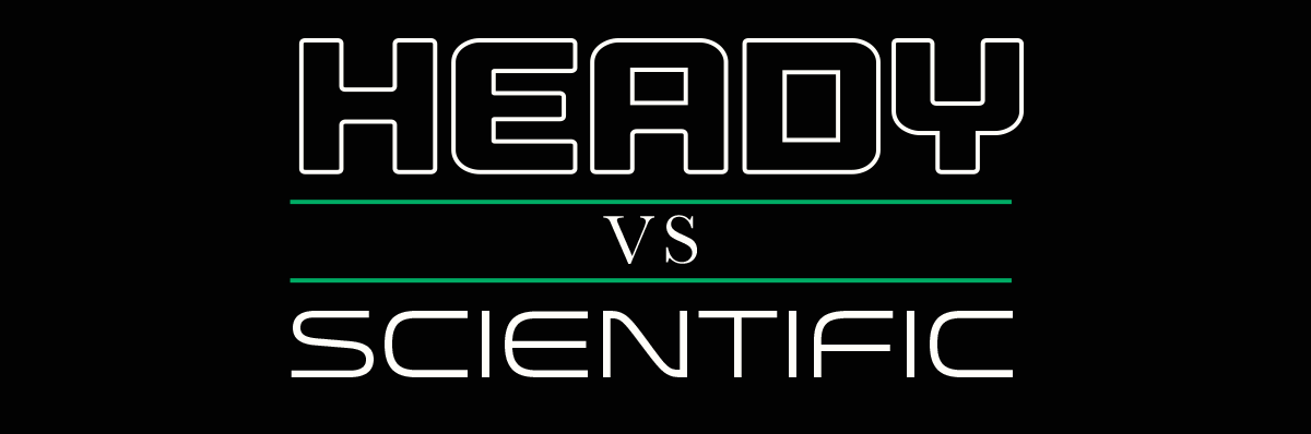 Heady Versus Scientific Glass