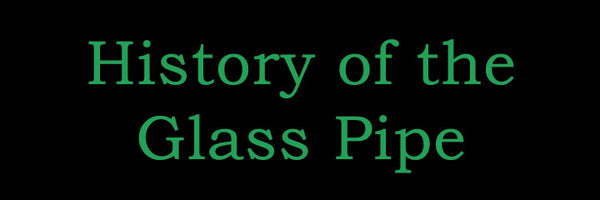The History of Glass Pipes and Glass Blowing