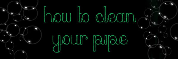 How to clean your water pipe, bubbler, chillum, spoon, one hitter, or other smoking device