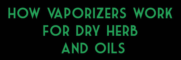 How Vaporizers for Dry Herbs and Waxy Oils Work