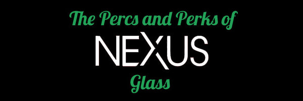The Perks and Percs of Nexus Glass