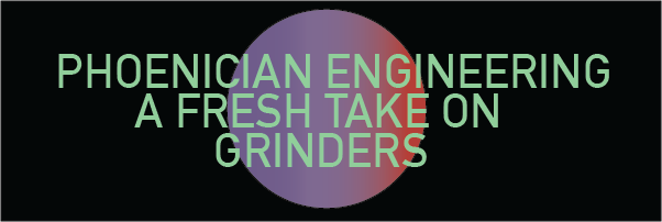 Phoenician Engineering: A Fresh Take on Grinders