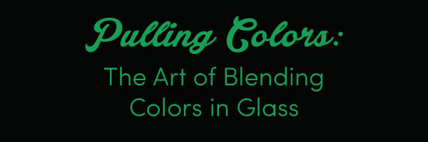 Pulling Colors: The Art of Blending Colors in Glass