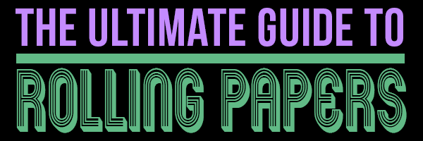The Ultimate Guide to Rolling Papers