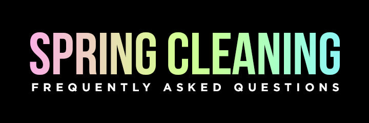 Spring Cleaning FAQ